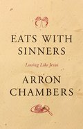 Eats With Sinners: Loving Like Jesus Paperback