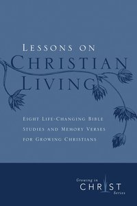 Lessons on Christian Living (Growing In Christ Series)