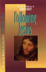 Following Jesus (#04 in Life And Ministry Of Jesus Christ Series)