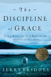 The Discipline of Grace: Gods Role and Our Our Role in the Pursuit of Holiness