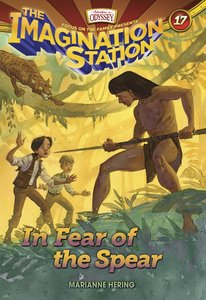 In Fear of the Spear (#17 in Adventures In Odyssey Imagination Station Series)