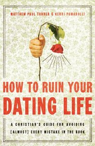 How to Ruin Your Dating Life