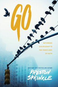 Go: Returning Discipleship to the Frontlines of Faith