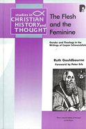 The Flesh and the Feminine (Studies In Christian History And Thought Series)