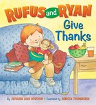 Give Thanks (Rufus And Ryan Series) Board Book