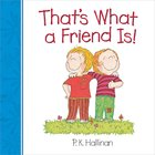 That's What a Friend Is! Board Book