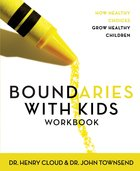 Boundaries With Kids: When to Say Yes, When to Say No to Help Your Children Gain Control of Their Lives (Workbook)