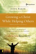 Growing in Christ While Helping Others (#04 in Celebrate Recovery Participant's Guide Series) Paperback