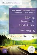 Moving Forward in God's Grace (The Journey Continues) (#05 in Celebrate Recovery Participant's Guide Series) Paperback