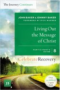 Celrec #08: Living Out the Message of Christ (The Journey Continues) (#08 in Celebrate Recovery Participant's Guide Series) Paperback