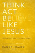 Think, Act, Be Like Jesus (Believe (Zondervan) Series) Paperback