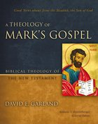 A Theology of Mark's Gospel (Biblical Theology Of The New Testament Series) Hardback