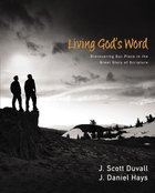 Living God's Word: Discovering Our Place in the Grand Story of Scipture Hardback