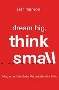 Dream Big, Think Small Paperback