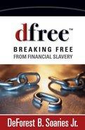Dfree: Breaking Free From Financial Slavery Paperback