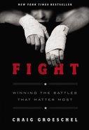 Fight: Winning the Battles That Matter Most Hardback