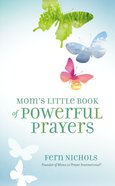 Mom's Little Book of Powerful Prayers Paperback