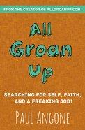 All Groan Up Paperback