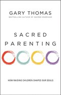 Sacred Parenting: How Raising Children Shapes Our Souls Paperback