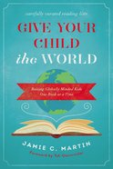 Give Your Child the World: Raising Globally Minded Kids One Book At a Time Paperback