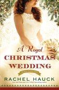 A Royal Christmas Wedding (#04 in The Royal Wedding Series)