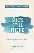 She's Still There: Rescuing the Girl in You Paperback