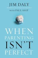 When Parenting Isn't Perfect Paperback