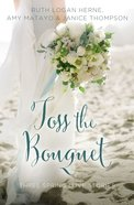 Toss the Bouquet: Spring Love Stories (3in1) (Year Of Wedding Story Novella Series) Paperback