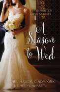 Season to Wed, A: Winter Love Stories (3in1) (Year Of Wedding Story Novella Series) Paperback