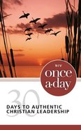 Once-A-Day 30 Days to Authentic Christian Leadership (Niv) Paperback