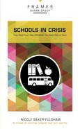 Schools in Crisis (Frames Barna Group Series) Paperback