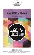 Becoming Home (Frames Barna Group Series) Paperback