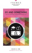 20 and Something (Frames Barna Group Series) Paperback