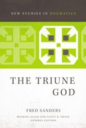 The Triune God (New Studies In Dogmatic Theology Series) Paperback