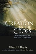 From Creation to the Cross New Edition Paperback