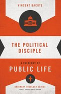 Political Disciple, The: A Theology of Public Life (Zondervan's Ordinary Theology Series) Paperback