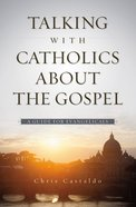 Talking With Catholics About the Gospel Paperback