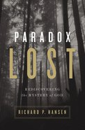Paradox Lost: Rediscovering the Mystery of God Paperback