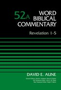 Revelation 1-5 (#52A in Word Biblical Commentary Series) Hardback