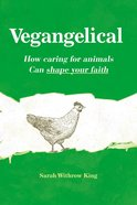 Vegangelical: How Caring For Animals Can Shape Your Faith Paperback