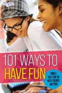 101 Ways to Have Fun (Faithgirlz! Series) Paperback