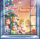 A Royal Christmas to Remember (The Princess Parables Series) Hardback