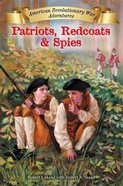 Patriots, Redcoats and Spies (#01 in American Revolutionary War Adventures Series) Hardback