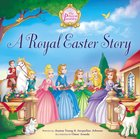A Royal Easter Story (The Princess Parables Series) Hardback