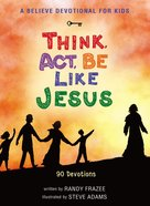 Believe Devotional For Kids: Think, Act, Be Like Jesus, a Hardback