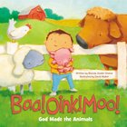 Baa! Oink! Moo! God Made the Animals Board Book