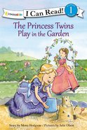 Princess Twins Play in the Garden (I Can Read!1/princess Twins Series) Hardback