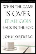 When the Game is Over, It All Goes Back in the Box (Participant's Guide) Paperback
