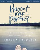 Present Over Perfect (Study Guide) Paperback