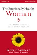 Emotionally Healthy Woman: Eight Things You Have to Quit to Change Your Life (Workbook) Paperback